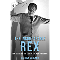 The Incomparable Rex: Rex Harrison: The Last of the High Comedians
