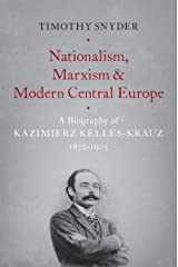 Nationalism, Marxism, and Modern Central Europe: A Biography of Kazimierz Kelles-Krauz, 1872-1905 Kindle Edition