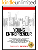 Entrepreneur:Young Entrepreneur: The stories of eight successful young entrepreneurs, how they became successful and what you can do to be just as successful as they are