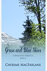 Grass and Blue Skies (Copper River Romances Book 6) Kindle Edition