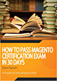 Magento Certificate Study Guide: How to pass magento certification exam in 30 days (English Edition)