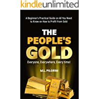 THE PEOPLE'S GOLD: EVERYONE, EVERYWHERE, EVERY TIME! A Beginner's Practical Guide on All You Need to Know on How to…