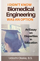 College Major: I Didn't Know Biomedical Engineering Was an Option: An Essay on Disparities in Education Kindle Edition