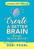Create a Better Brain through Neuroplasticity: A Manual for Mamas
