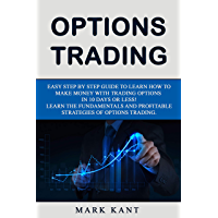 Option Trading: Easy Step by Step Guide to Learn how to make Money with Trading Options in 10 Days or Less! – Learn the Fundamentals and Profitable Strategies of Options Trading. (English Edition)