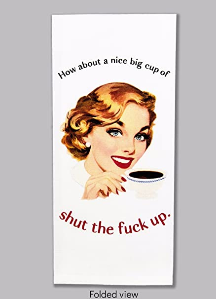 Nice big cup of shut the fuck up poster