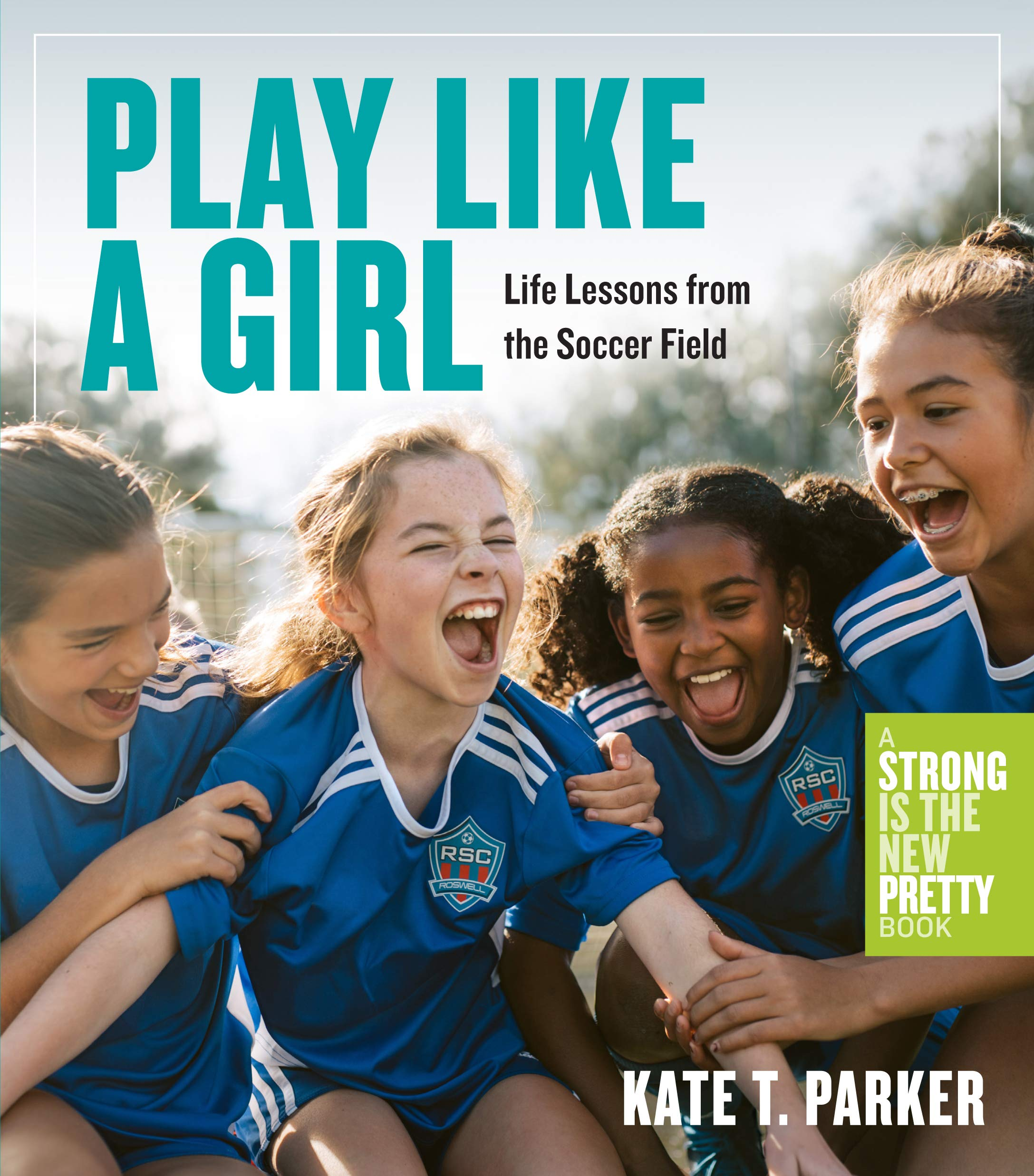 Play Like a Girl Life Lessons from the Soccer Field  Parker ...