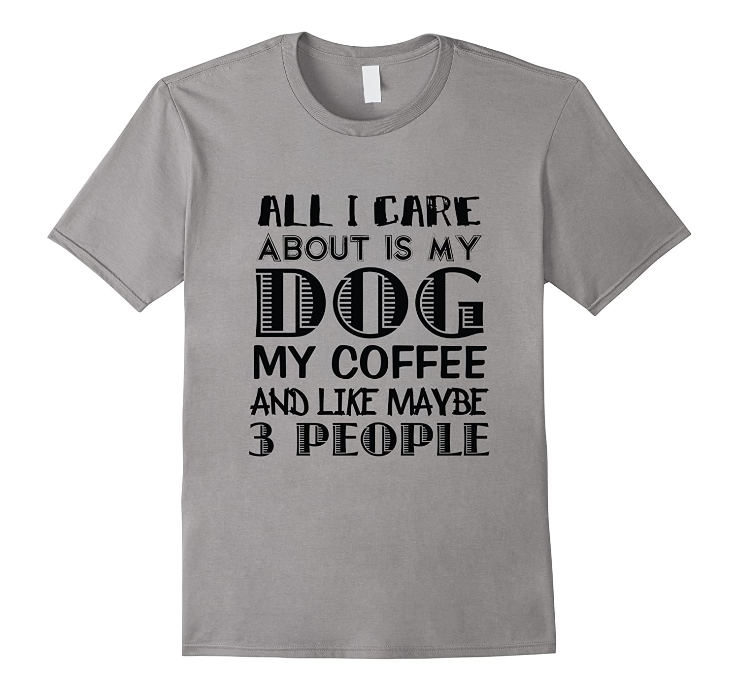 All I Care About is My Dog and My Coffee T-Shirt-CL
