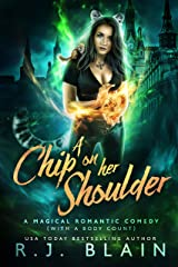 A Chip on Her Shoulder: A Magical Romantic Comedy (with a body count) Kindle Edition