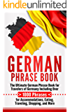 German Phrase Book: The Ultimate German Phrase Book for Travelers of Germany, Including Over 1000 Phrases for…
