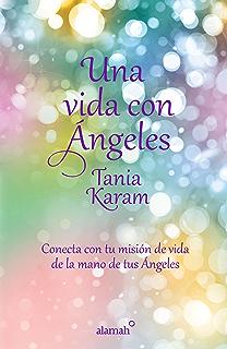 Una vida con ángeles: Conecta con tu misión de vida de la mano de tus