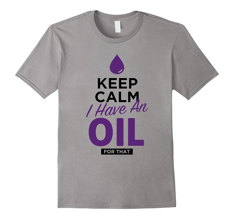 Keep Calm I Have An Oil For That Essential Oils Shirt-T-Shirt