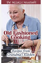 Old-Fashioned Cooking - Recipes From Grandma's Kitchen: A Hillbilly Housewife Cookbook (Hillbilly Housewife Cookbooks) Kindle Edition