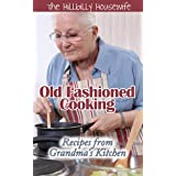 Old-Fashioned Cooking - Recipes From Grandma's Kitchen: A Hillbilly Housewife Cookbook (Hillbilly Housewife Cookbooks)