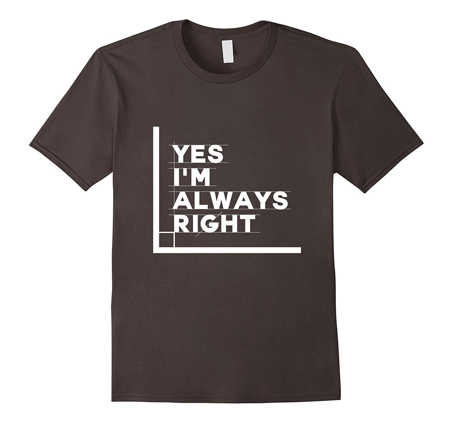Right Angle Tee : Yes im always right angle math square funny pun tee shirt