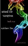 Rainbow Fire (School for Vampires Book 2)
