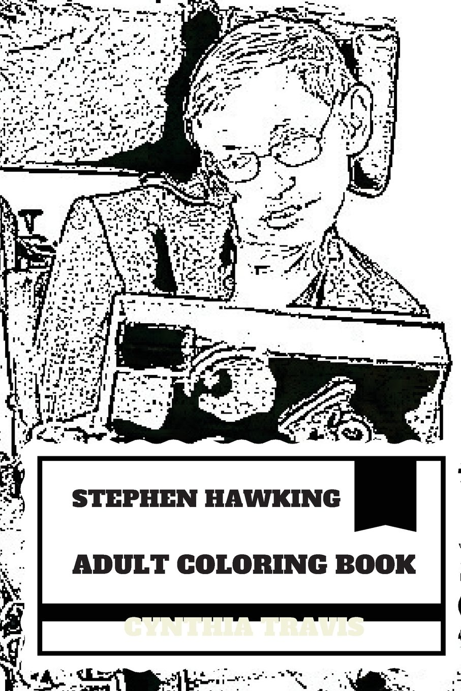 Stephen Hawking Adult Coloring Book: Famous Theoretical Physicist and Cosmologist, Pop Scientist and Academy Member Inspired Adult Coloring Book