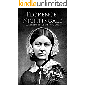 Florence Nightingale: A Life From Beginning to End (Biographies of Women in History)