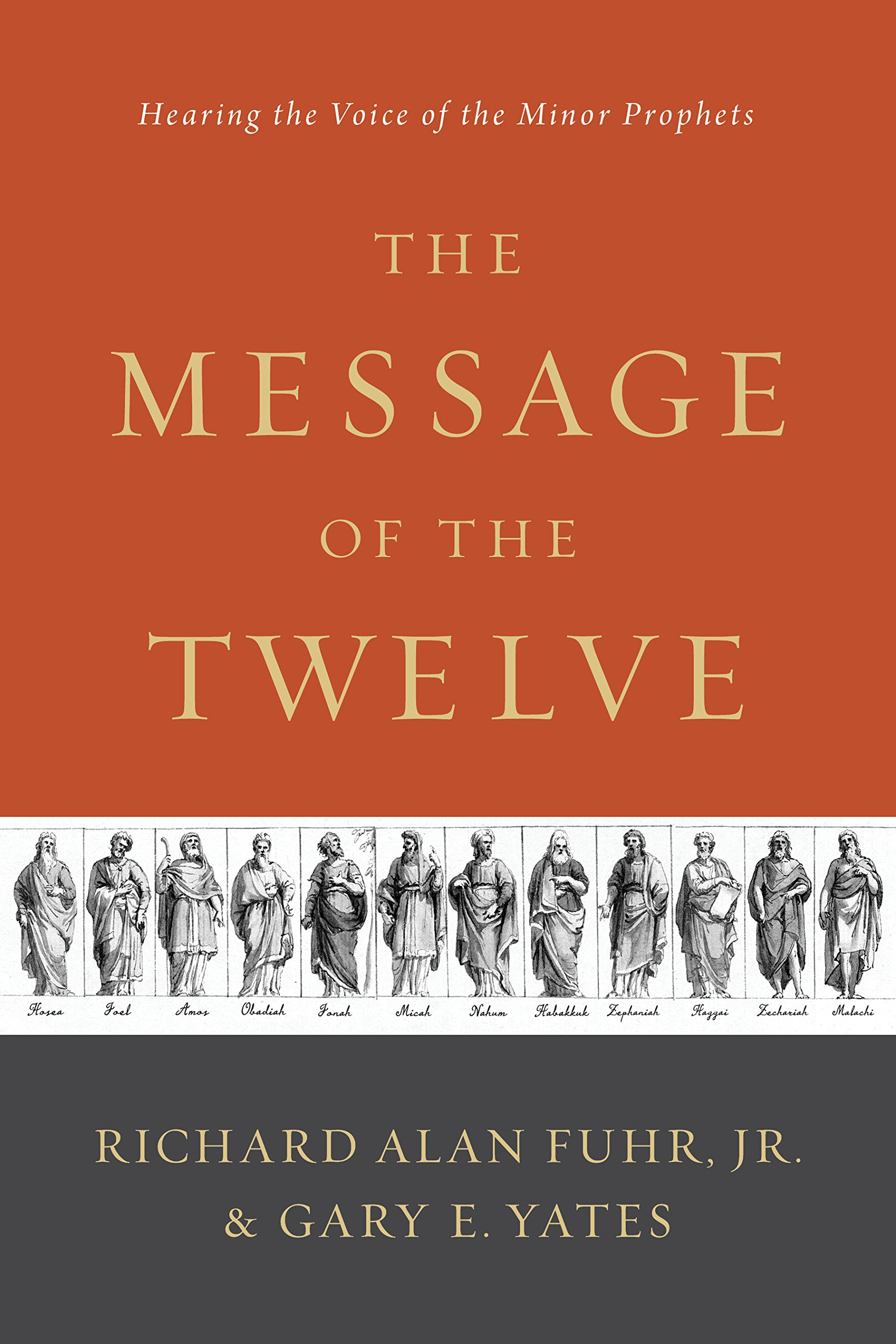 The Message Of The Twelve: Hearing The Voice Of The Minor Prophets: Al  Fuhr, Gary Yates: 9781433683763: Amazon: Books