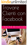 Trovare Clienti con Facebook (Web Marketing per imprenditori e professionisti Vol. 4)
