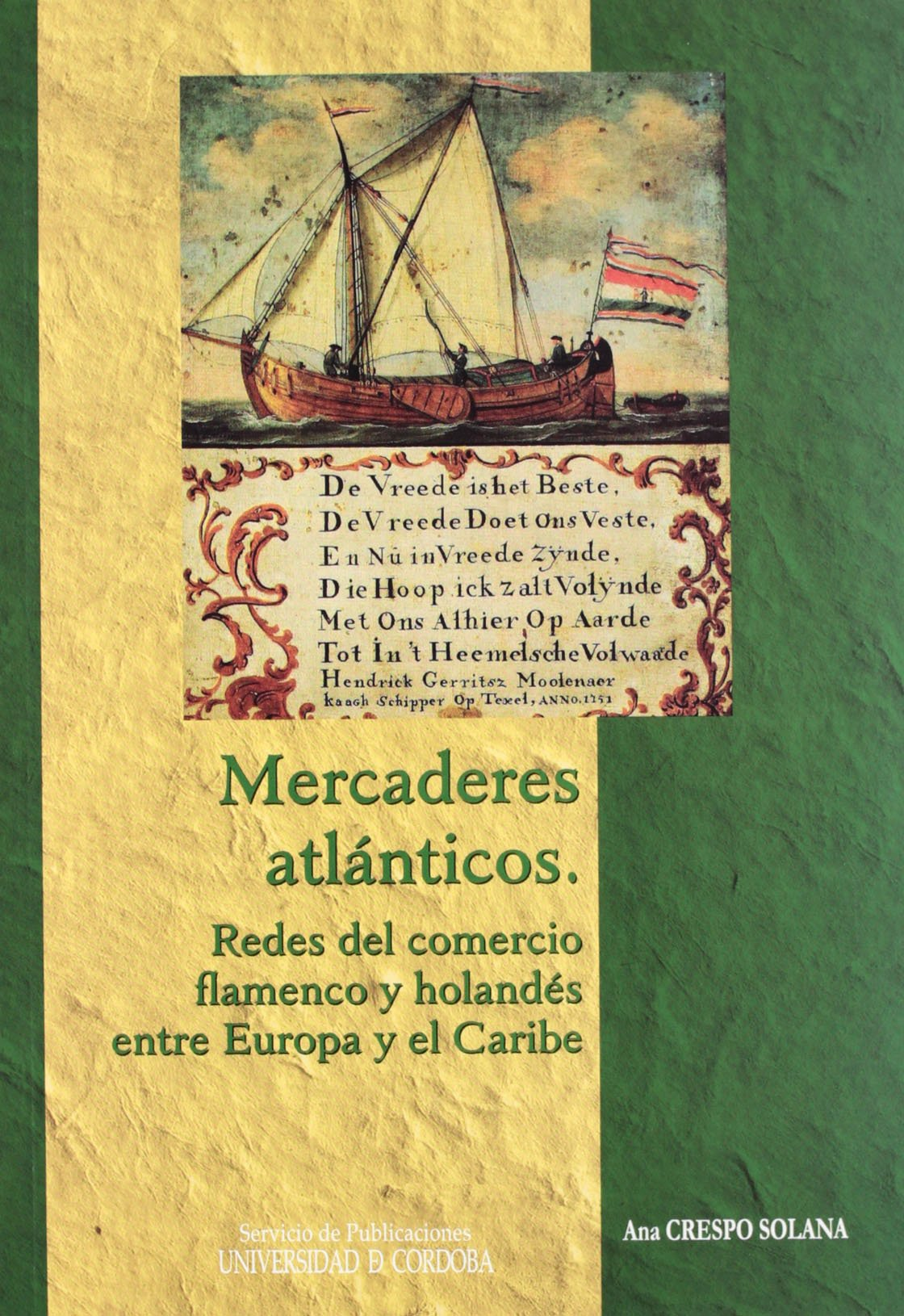 Mercaderes atlánticos: redes del comercio flamenco y holandés entre Europa y el Caribe Estudios de Historia Moderna: Amazon.es: Ana Crespo Solana: Libros