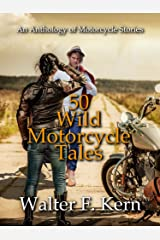 50 Wild Motorcycle Tales: An Anthology of Motorcycle Stories Kindle Edition
