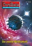 """Perry Rhodan 2688: Die zweite Wirklichkeit (Heftroman): Perry Rhodan-Zyklus """"Neuroversum"""" (Perry Rhodan-Die Gröβte Science- Fiction- Serie)"""