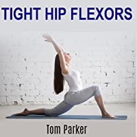 Tight Hip Flexors: 12 Simple Exercises You Can Do Anywhere to Stretch Tight Hip Flexors and Relieve Hip Pain