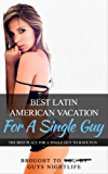 Best Latin American Vacations For A Single Guy: The best places for a single guy to vacation in Latin America.