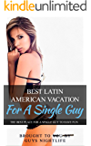 Best Latin American Vacations For A Single Guy: A travel guide to help guys find the best nightlife in Latin America and plan their trip wisely