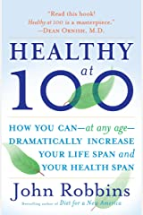 Healthy at 100: The Scientifically Proven Secrets of the World's Healthiest and Longest-Lived Peoples Paperback