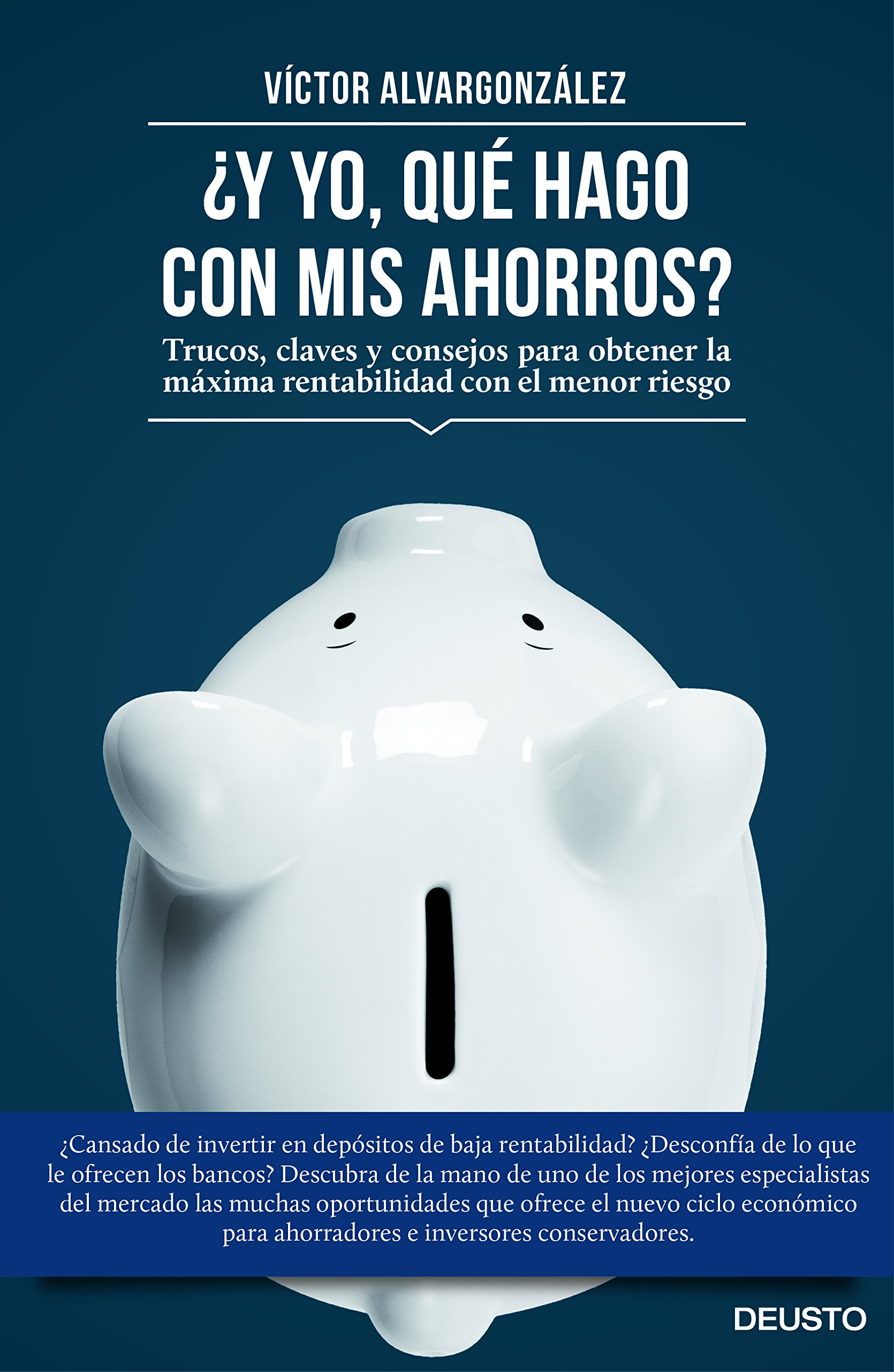 ¿Y yo, qué hago con mis ahorros? : trucos, claves y consejos para obtener la máxima rentabilidad con el menor riesgo (Spanish) Paperback – November 1, 2014