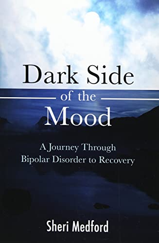 Dark Side of the Mood: A Journey Through Bipolar Disorder to Recovery