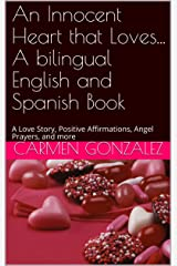 An Innocent Heart that Loves... A bilingual English and Spanish Book: A Love Story, Positive Affirmations, Angel Prayers, and more Kindle Edition
