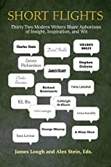 Short Flights: Thirty-Two Modern Writers Share Aphorisms of Insight, Inspiration, and Wit