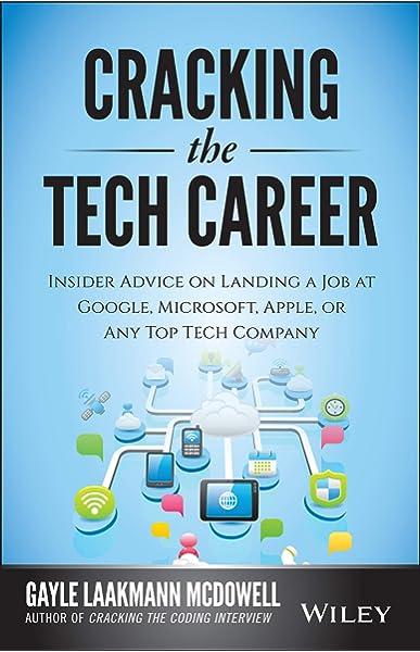 Cracking The Tech Career Insider Advice On Landing A Job At Google Microsoft Apple Or Any Top Tech Company Laakmann Mcdowell Gayle 8601411334993 Amazon Com Books