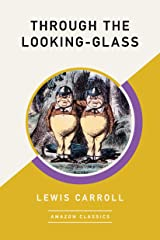 Through the Looking-Glass (AmazonClassics Edition) Kindle Edition
