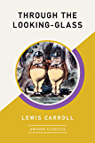 Through the Looking-Glass (AmazonClassics Edition) (English Edition)