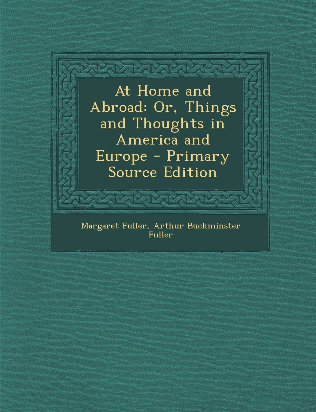 Download At Home and Abroad: Or, Things and Thoughts in America and Europe - Primary Source Edition pdf