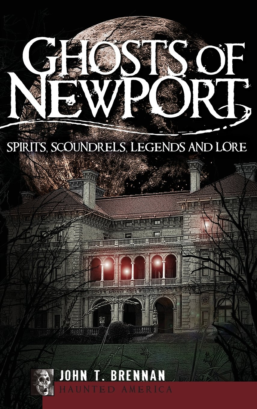 Read Online Ghosts of Newport: Spirits, Scoundrels, Legends and Lore ebook
