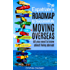 The Expatriate's Roadmap to Successfully Moving Overseas: All You Need to Know About Living Abroad