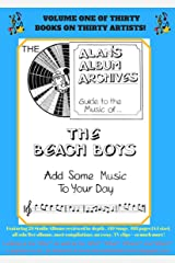 The Alan's Album Archives Guide To The Music Of...The Beach Boys: 'Add Some Music To Your Day' Kindle Edition