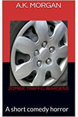 Zombie Traffic Wardens: A short comedy horror (1) Kindle Edition