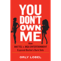 You Don't Own Me: How Mattel v. MGA Entertainment Exposed Barbie's Dark Side (English Edition)