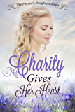Charity Gives Her Heart: A Sweet Christian Historical Romance (The Parson's Daughters Series Book 3)