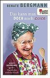 Das kann man doch noch essen: Renate Bergmanns großes Haushalts- und Kochbuch (German Edition)