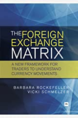 The Foreign Exchange Matrix: A new framework for understanding currency movements Kindle Edition