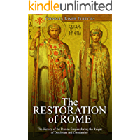 The Restoration of Rome: The History of the Roman Empire during the Reigns of Diocletian and Constantine (English Edition)