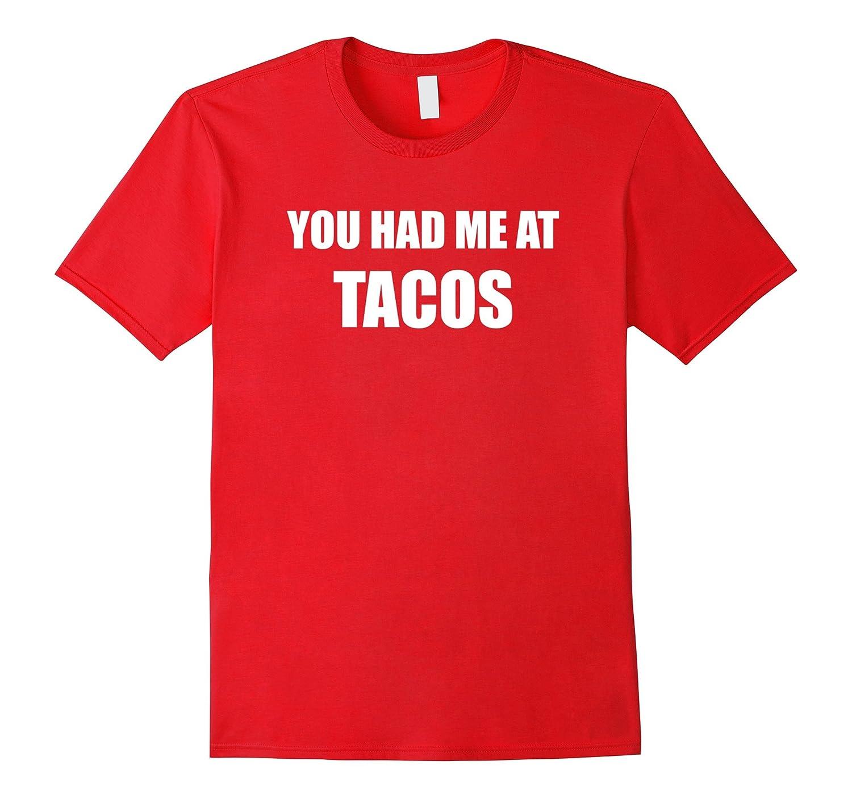 YOU HAD ME AT TACOS FUNNY TEE SHIRT-Vaci