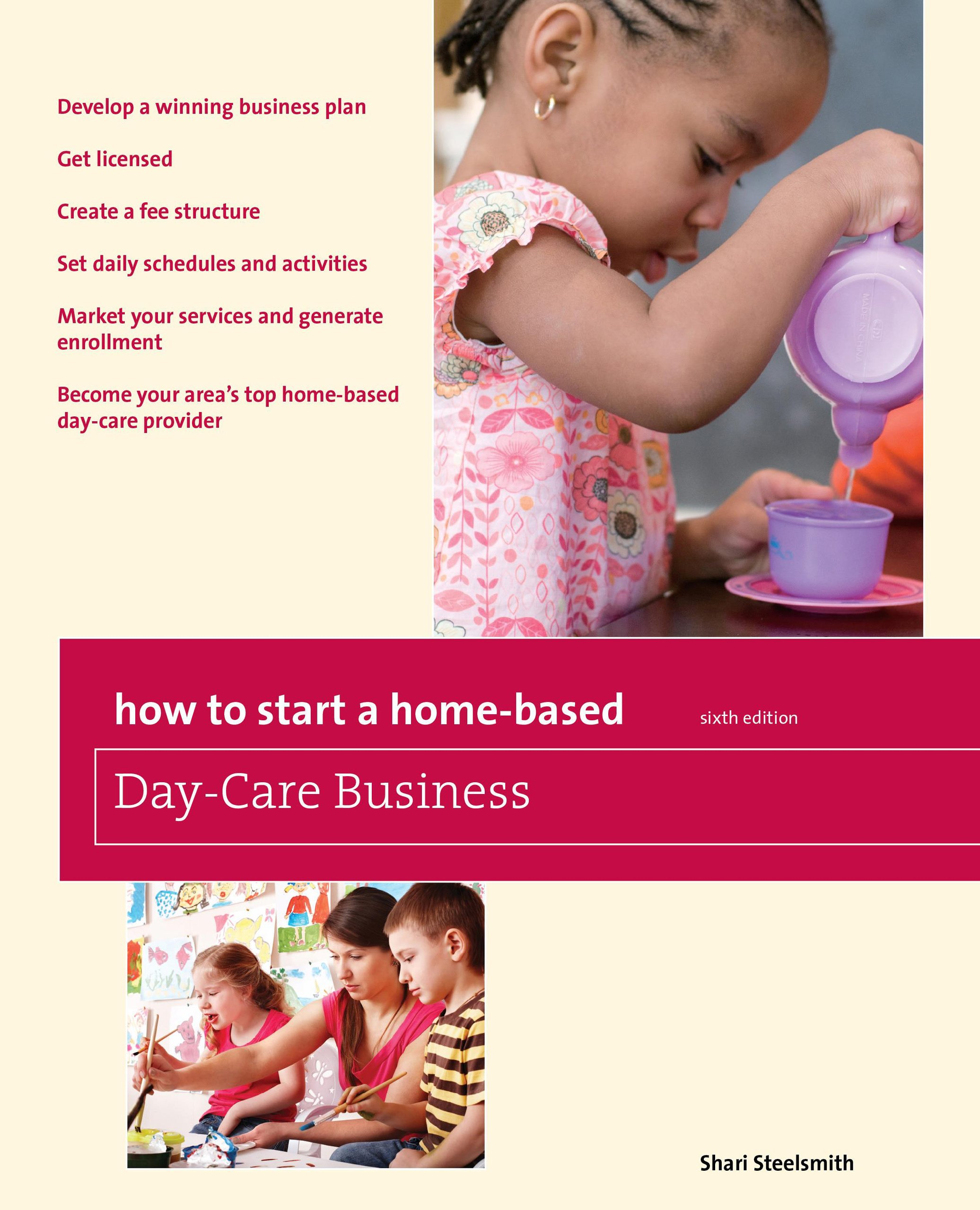 How To Start A Home Based Day Care Business (Home Based Business Series):  Shari Steelsmith: Amazon.com: Books